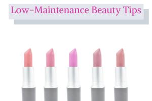 Low-Maintenance Beauty Tips