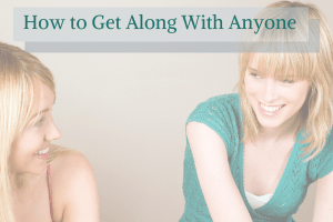 How to Get Along With Anyone