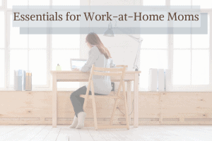 Essentials for Work-at-Home Moms