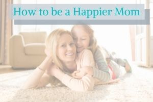 how to be a happy mom again