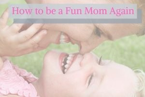 how to be a fun mom again